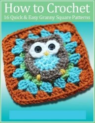 Книга How to Crochet Granny Squares 16 Quick and Easy Granny Square Patterns 2014