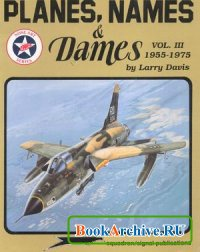 Книга Squadron/Signal Publications 6068: Planes, Names & Dames, Vol. III: 1955-1975 - Aircraft Nose Art series