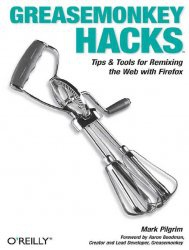 Книга Greasemonkey Hacks: Tips & Tools for Remixing the Web with Firefox