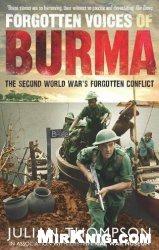 Книга Forgotten Voices of Burma: The Second World War's Forgotten Conflict