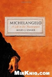 Книга Michelangelo: A Life in Six Masterpieces