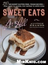 Книга Sweet Eats for All: 250 Decadent Gluten-Free, Vegan Recipes—from Candy to Cookies, Puff Pastries to Petits Fours