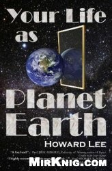 Книга Your Life as Planet Earth: A new way to understand the story of the Earth, its climate and our origins