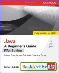 Книга Java: Beginners Guide / Java: руководство для начинающих - Герберт Шилдт / Патрик Ноутон (издание-3).