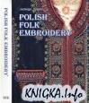 Книга Polish Folk Embroidery / Польские народные вышивки