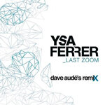 Dave Aude vs Ysa Ferrer - Last Zoom (2012 Radio Edit)