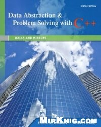 Книга Data Abstraction & Problem Solving with C++: Walls and Mirrors, 6th Edition