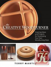 Журнал Книга The Creative Woodturner: Inspiring Ideas and Projects for Developing Your Own Woodturning Style