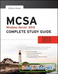 Книга MCSA Windows Server 2012 Complete Study Guide: Exams 70-410, 70-411, 70-412, and 70-417.