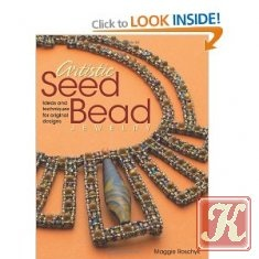 Книга Artistic Seed Bead Jewelry: Ideas and Techniques for Original Designs