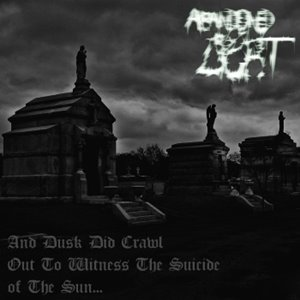 Abandoned By Light > And Dusk Did Crawl Out To Witness The Suicide Of The Sun... (2013)
