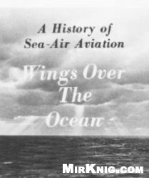 Книга A History of Sea-Air Aviation, Wings Over the Ocean