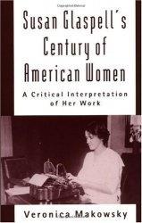 Книга Susan Glaspell's Century of American Women: A Critical Interpretation of Her Work