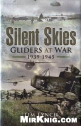 Silent Skies The Gliders at War 1939-1945