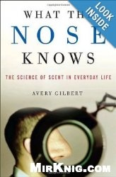 Книга What the Nose Knows: The Science of Scent in Everyday Life