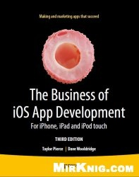 Книга The Business of iOS App Development: For iPhone, iPad and iPod touch, 3 edition