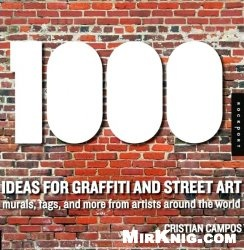 Книга 1,000 Ideas for Graffiti and Street Art: Murals, Tags, and More from Artists Around the World