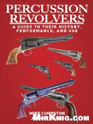 Книга Percussion Revolvers: A Guide to Their History, Performance, and Use