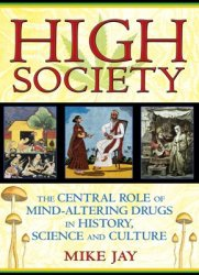 Книга High Society: The Central Role of Mind-Altering Drugs in History, Science, and Culture