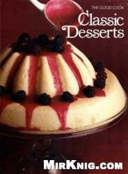 The Good Cook Techniques & Recipes Series – Classic Desserts