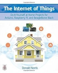 Книга The Internet of Things: Do-It-Yourself at Home Projects for Arduino, Raspberry Pi and BeagleBone Black