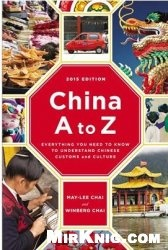 Книга China A to Z: Everything You Need to Know to Understand Chinese Customs and Culture