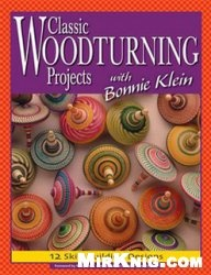 Книга Classic Woodturning Projects with Bonnie Klein - 12 Skill-Building Designs