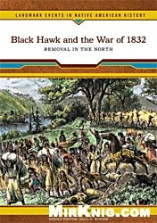 Книга Black Hawk and the War of 1832: removal in the north