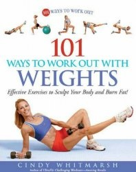 Книга 101 Ways to Work Out with Weights: Effective Exercises to Sculpt Your Body and Burn Fat!