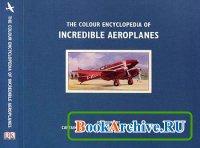 Книга The Colour Encyclopedia of Incredible Aeroplanes