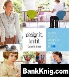 Debbie Bliss. Design it , Knit It, Secrets from the designers studio jpg 12,4Мб