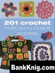 Книга 201 Crochet Motifs, Blocks, Projects and Ideas pdf 30,8Мб