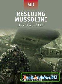 Книга Rescuing Mussolini. Gran Sasso 1943 (Raid 9)