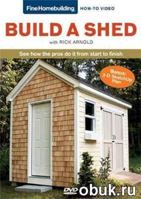 Книга Строим сарайку / Build a Shed with Rick Arnold (2009г., DVDRip, ENG)