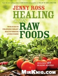 Healing with Raw Foods: Your Guide to Unlocking Vibrant Health Through Living Cuisine