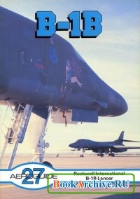Книга Rockwell International B-1B Lancer (Aeroguide 27).