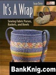 Книга It's a Wrap: Sewing Fabric Purses, Baskets, And Bowls pdf 15,5Мб