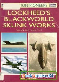 Книга Lockheed Blackworld Skunk Works: The U2, SR-71 and F-117 (Osprey Aviation Pioneers 4)