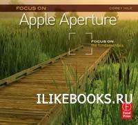 Книга Corey Hilz - Focus On Apple Aperture: Focus on the Fundamentals