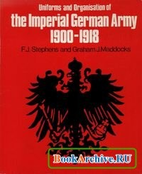 Книга The organisation and uniforms of the Imperial German Army, 1900-1918.