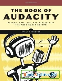 Книга The Book of Audacity: Record, Edit, Mix, and Master with the Free Audio Editor.