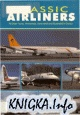 Книга Classic Airliners: 76 Older Types, Worldwide, Described and Illustrated in