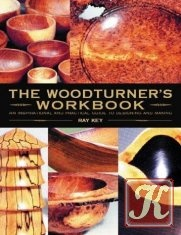 The Woodturner's Workbook - An Inspirational and Practical Guide To Designing and Making
