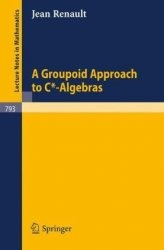 Книга A Groupoid Approach to C*-Algebras (Lecture Notes in Mathematics)