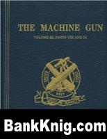 Книга The Machine Gun. History, Evolution, and Development of Manual, Automatic, and Airborne Repeating Weapons. pdf