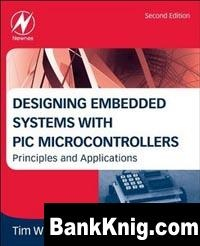 Designing Embedded Systems with PIC Microcontrollers, Second Edition: Principles and Applications pdf 41,6Мб