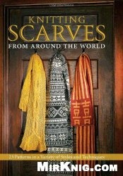 Книга Knitting Scarves from Around the World: 23 Patterns in a Variety of Styles and Techniques