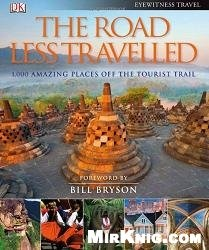 Книга The Road Less Travelled: 1,000 Amazing Places Off the Tourist Trail
