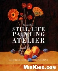 Книга Still Life Painting Atelier: An Introduction to Oil Painting