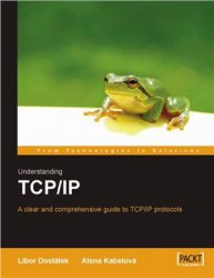 Книга Understanding TCP/IP: A clear and comprehensive guide to TCP/IP protocols
